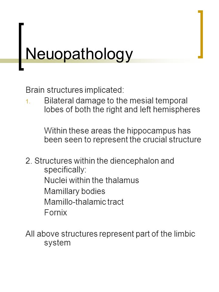 Neuopathology Brain structures implicated: