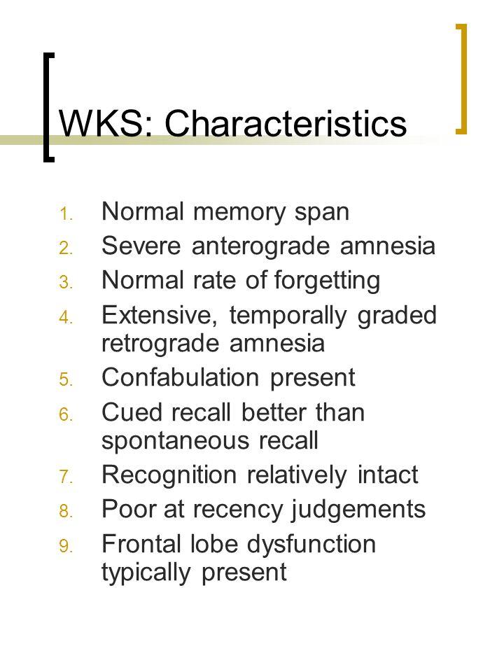 WKS: Characteristics Normal memory span Severe anterograde amnesia