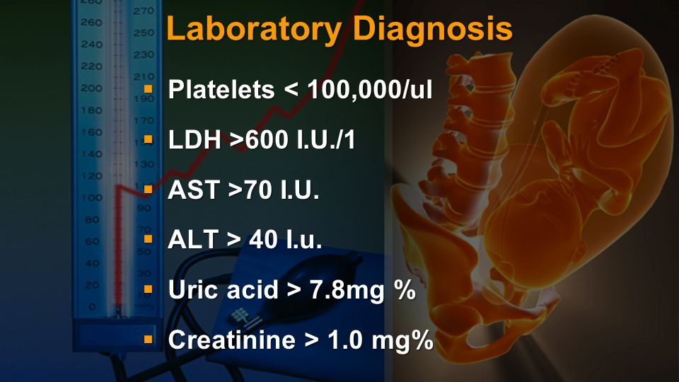Laboratory Diagnosis Platelets < 100,000/ul LDH >600 I.U./1