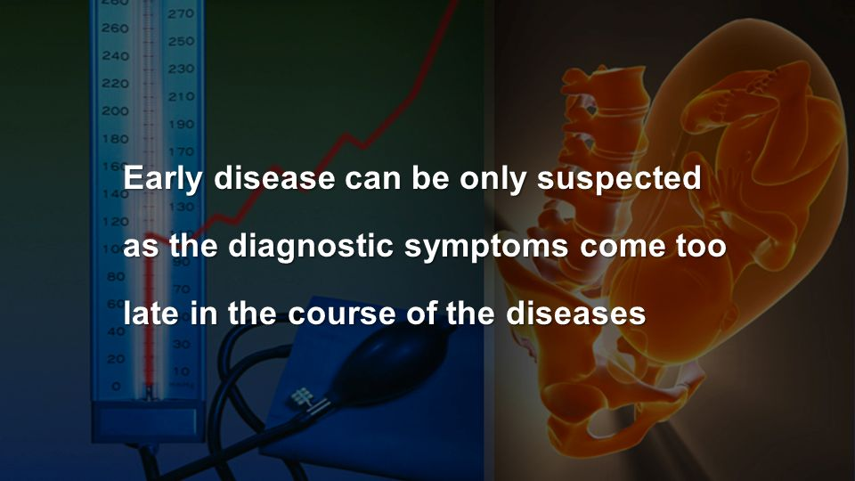 Early disease can be only suspected as the diagnostic symptoms come too late in the course of the diseases