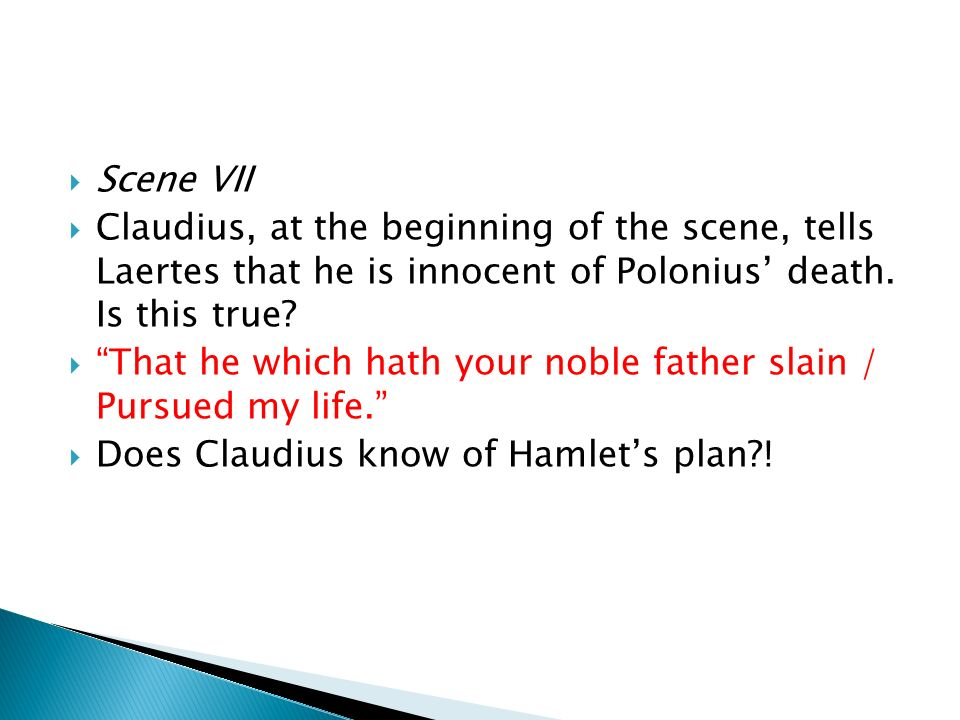 Scene VII Claudius, at the beginning of the scene, tells Laertes that he is innocent of Polonius' death. Is this true