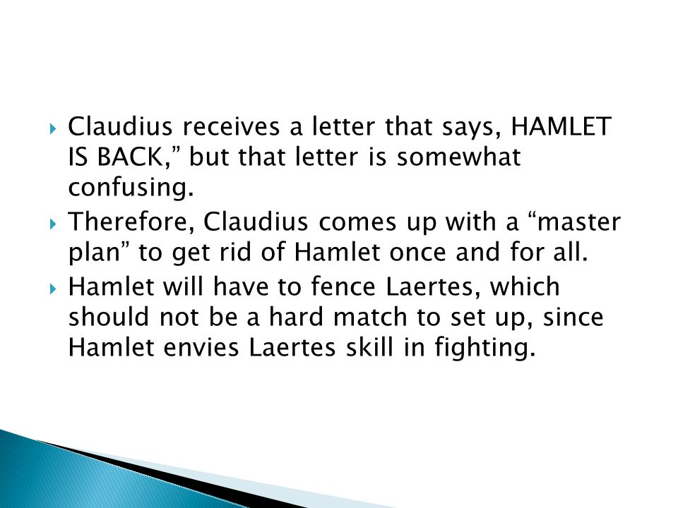 Claudius receives a letter that says, HAMLET IS BACK, but that letter is somewhat confusing.