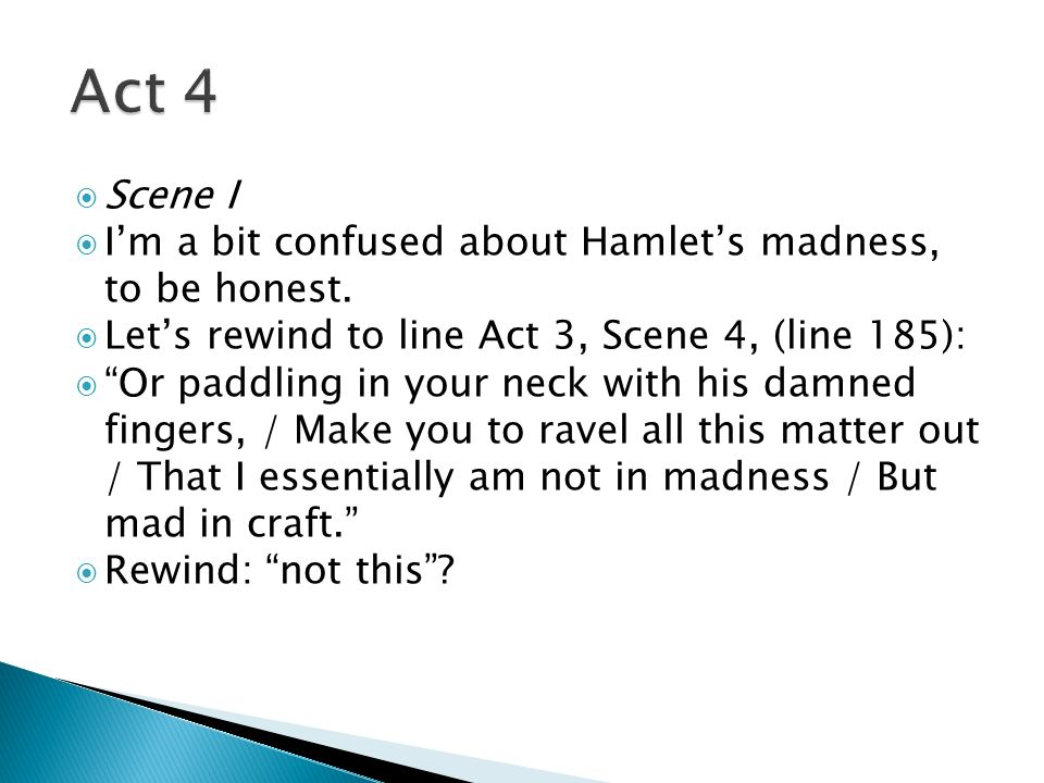 Act 4 Scene I I'm a bit confused about Hamlet's madness, to be honest.