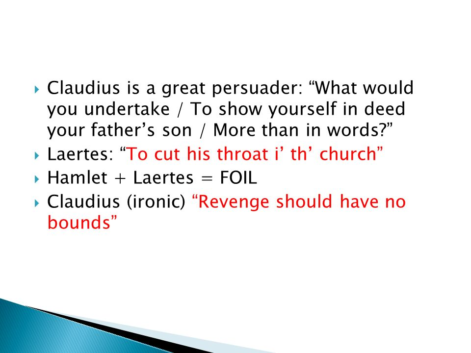 Claudius is a great persuader: What would you undertake / To show yourself in deed your father's son / More than in words