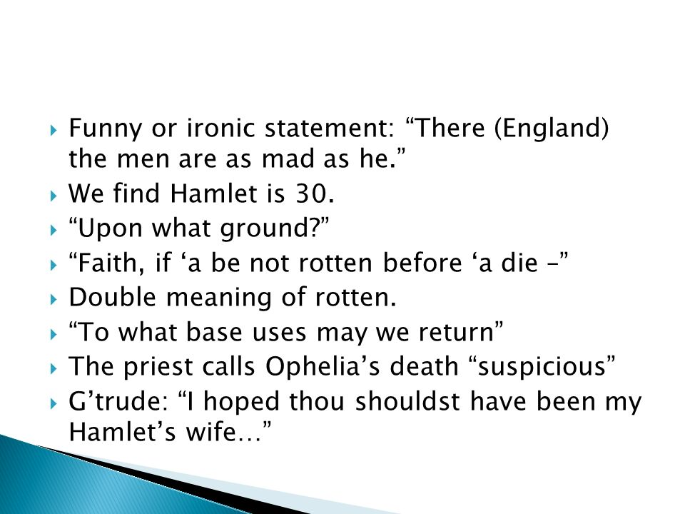 Funny or ironic statement: There (England) the men are as mad as he.