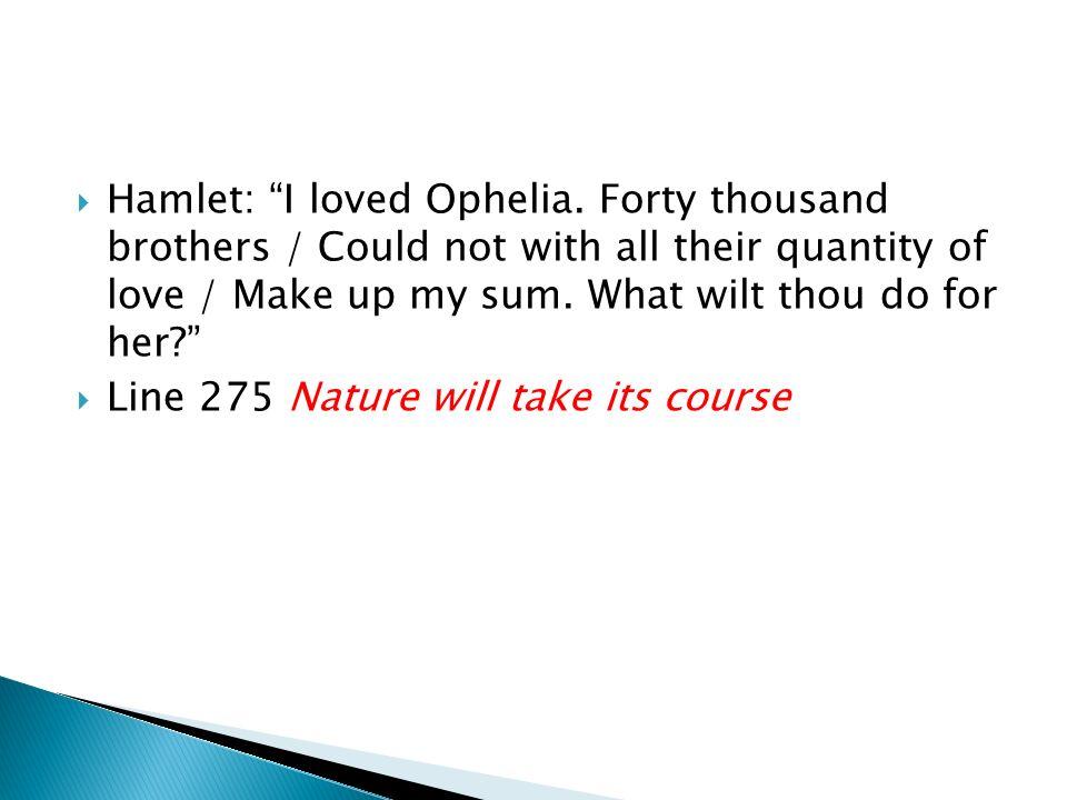 Hamlet: I loved Ophelia