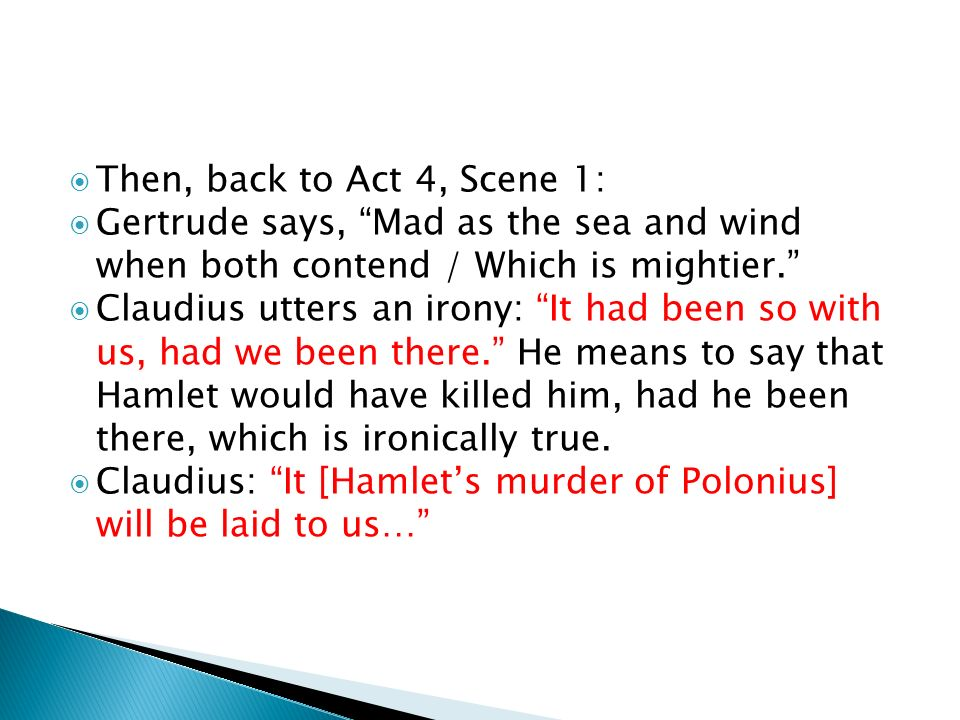 Then, back to Act 4, Scene 1: Gertrude says, Mad as the sea and wind when both contend / Which is mightier.