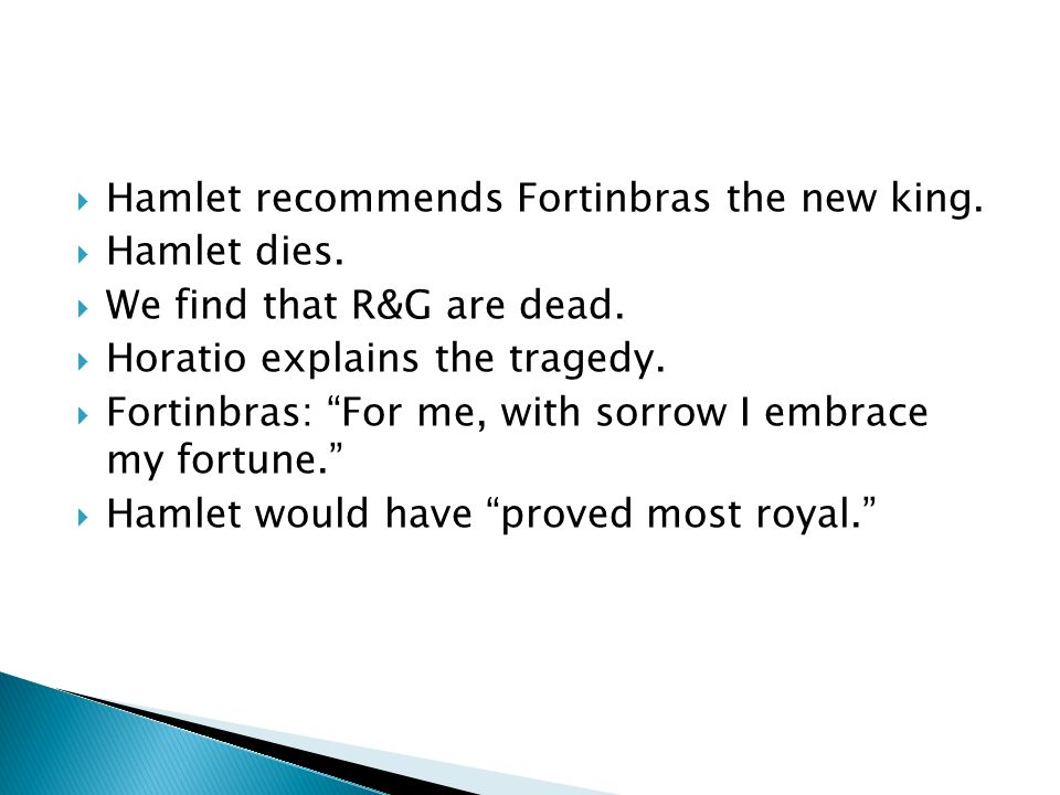 Hamlet recommends Fortinbras the new king.