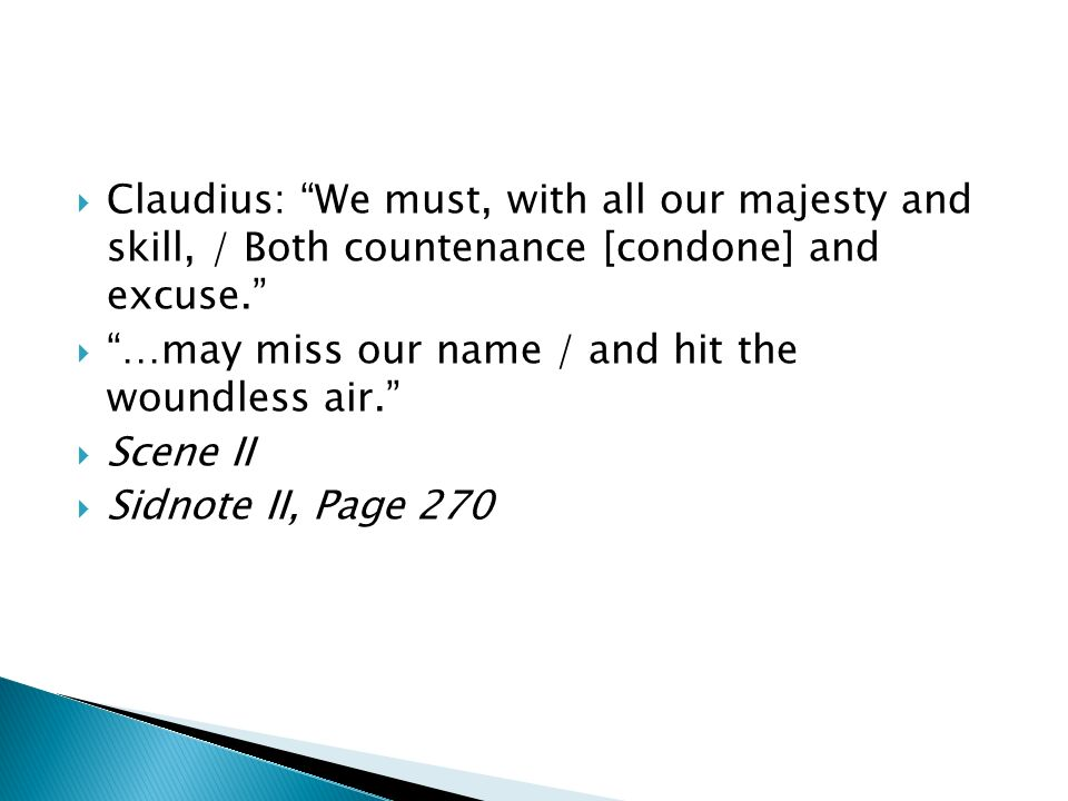 Claudius: We must, with all our majesty and skill, / Both countenance [condone] and excuse.