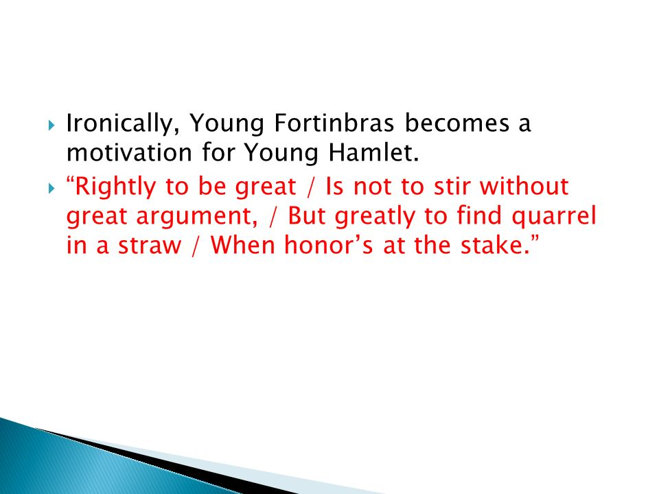Ironically, Young Fortinbras becomes a motivation for Young Hamlet.
