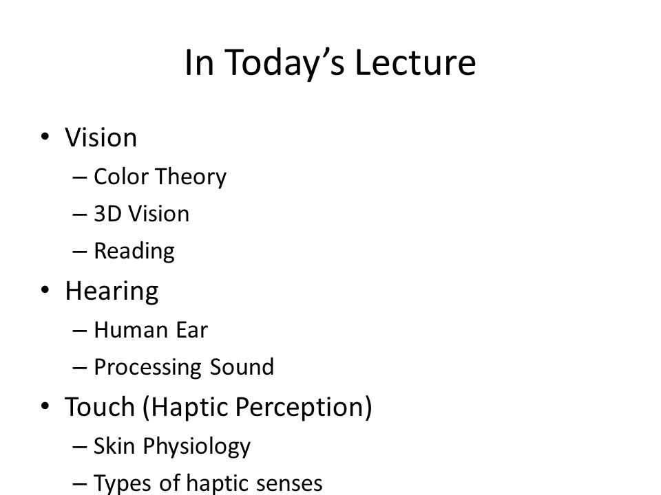 In Today's Lecture Vision Hearing Touch (Haptic Perception) Movement