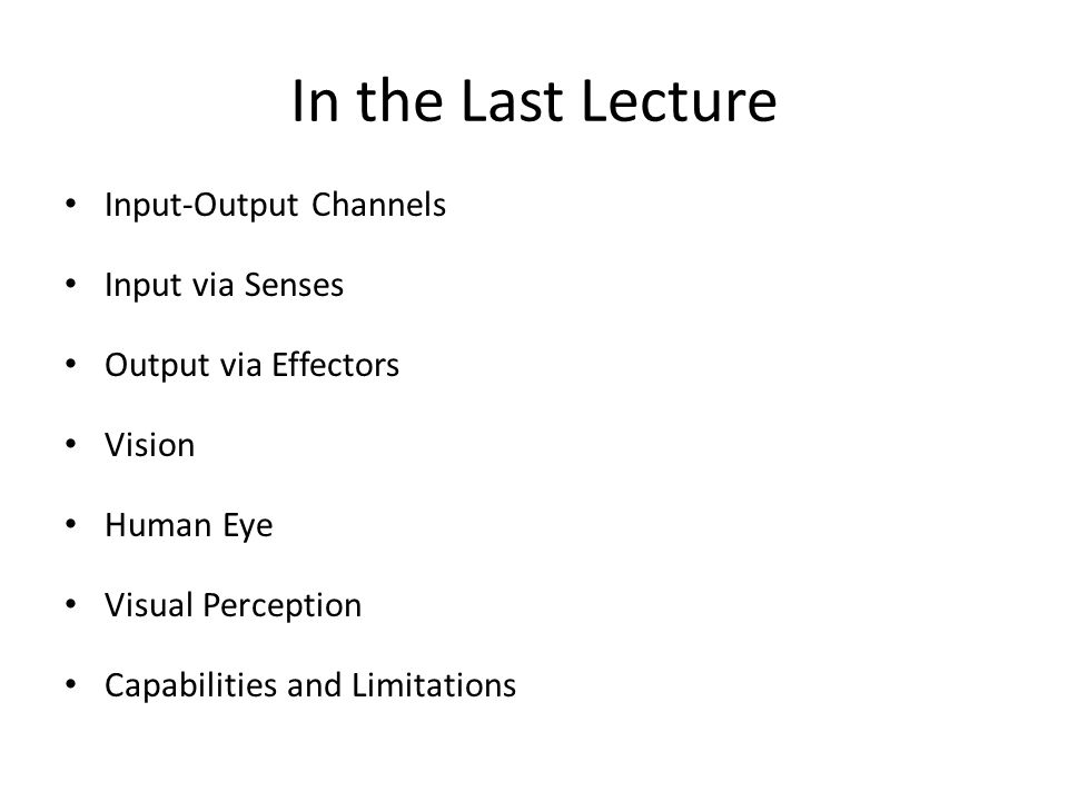 In the Last Lecture Input-Output Channels Input via Senses