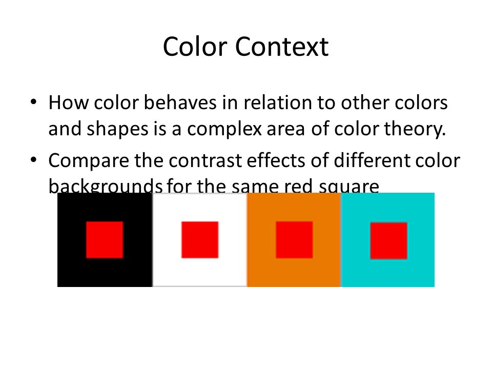 Color Context How color behaves in relation to other colors and shapes is a complex area of color theory.