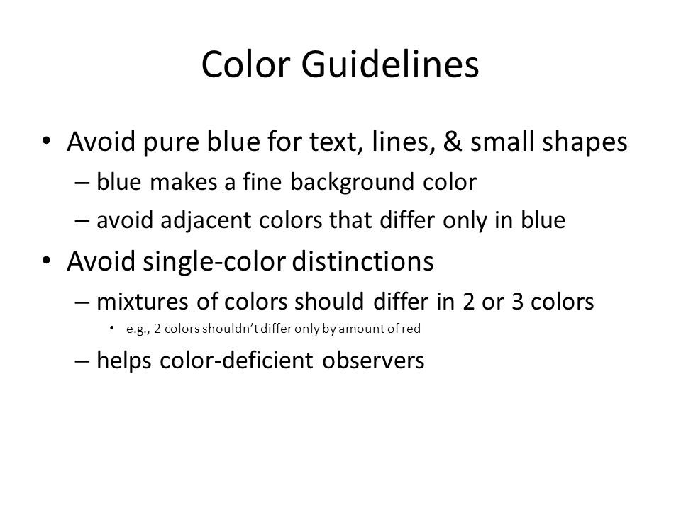 Color Guidelines Avoid pure blue for text, lines, & small shapes