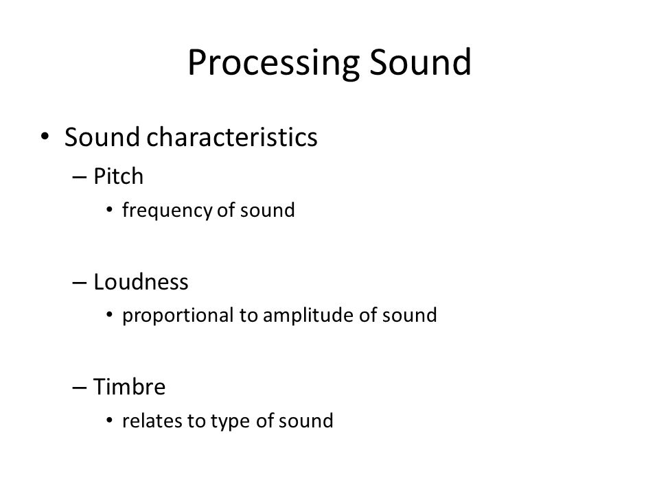 Processing Sound Sound characteristics Pitch Loudness Timbre