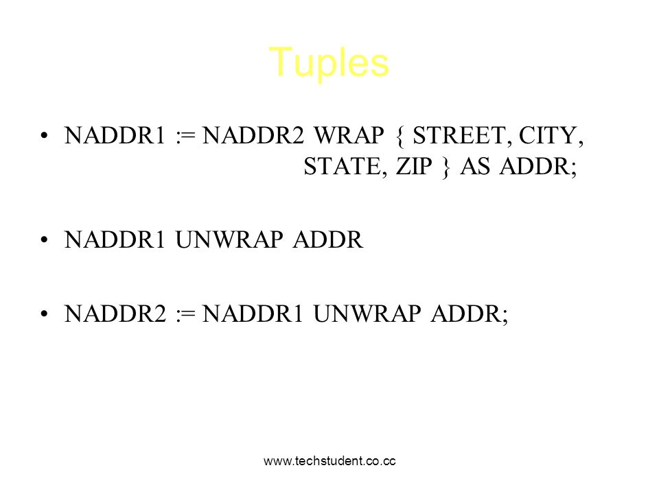 Tuples NADDR1 := NADDR2 WRAP { STREET, CITY, STATE, ZIP } AS ADDR;