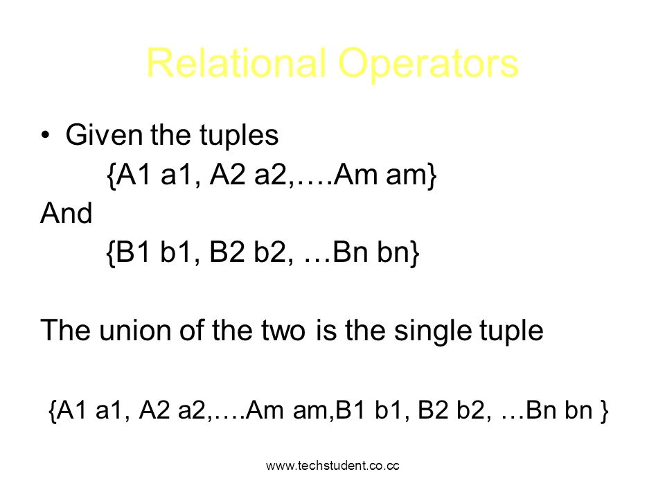 Relational Operators Given the tuples {A1 a1, A2 a2,….Am am} And