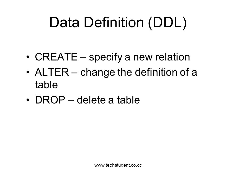 Data Definition (DDL) CREATE – specify a new relation