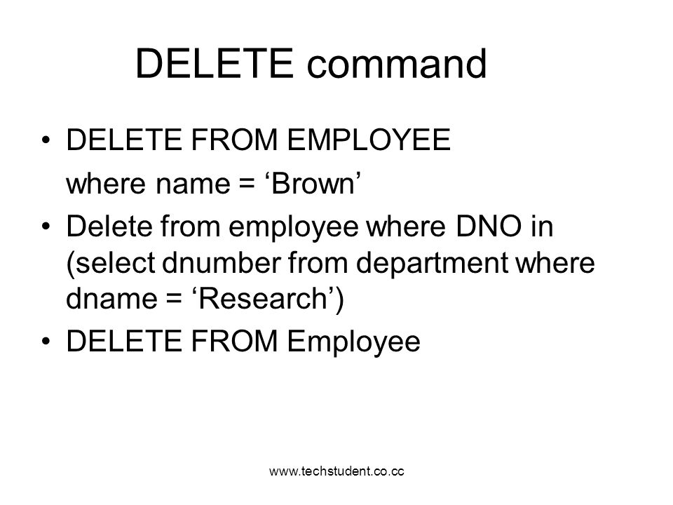 DELETE command DELETE FROM EMPLOYEE where name = 'Brown'