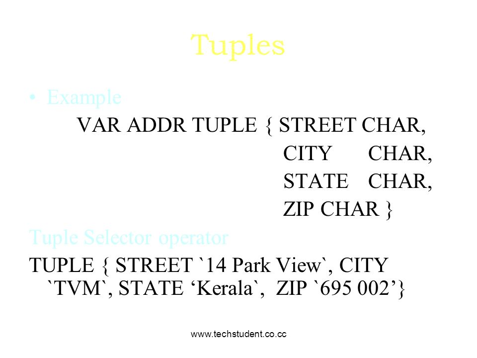 Tuples Example VAR ADDR TUPLE { STREET CHAR, CITY CHAR, STATE CHAR,