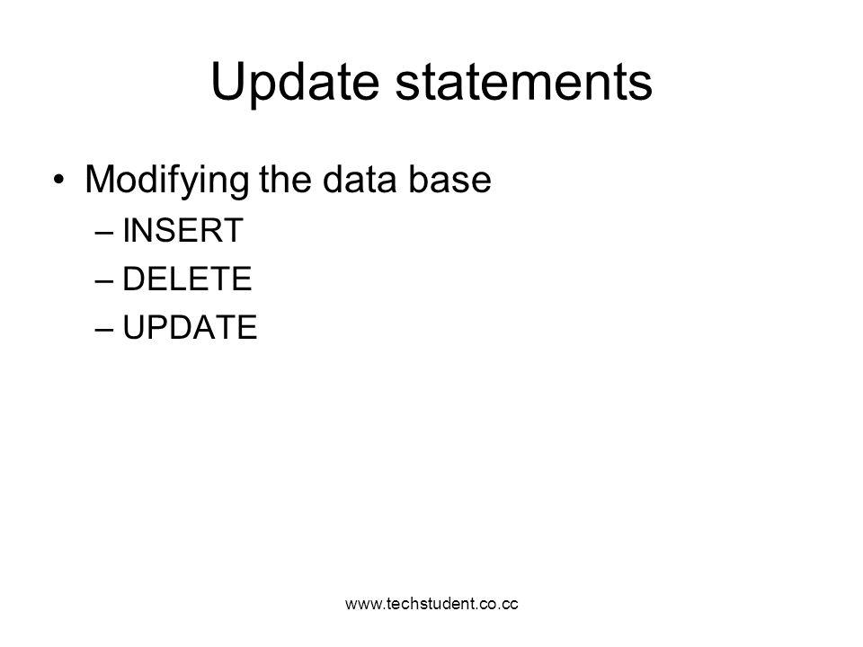 Update statements Modifying the data base INSERT DELETE UPDATE