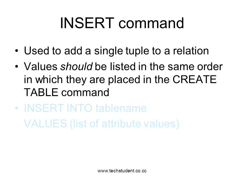INSERT command Used to add a single tuple to a relation