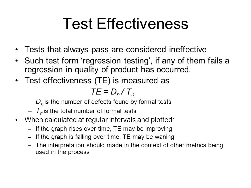 Test Effectiveness Tests that always pass are considered ineffective
