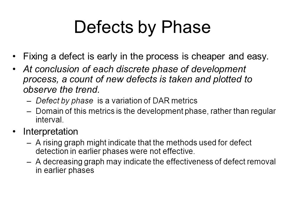 Defects by Phase Fixing a defect is early in the process is cheaper and easy.