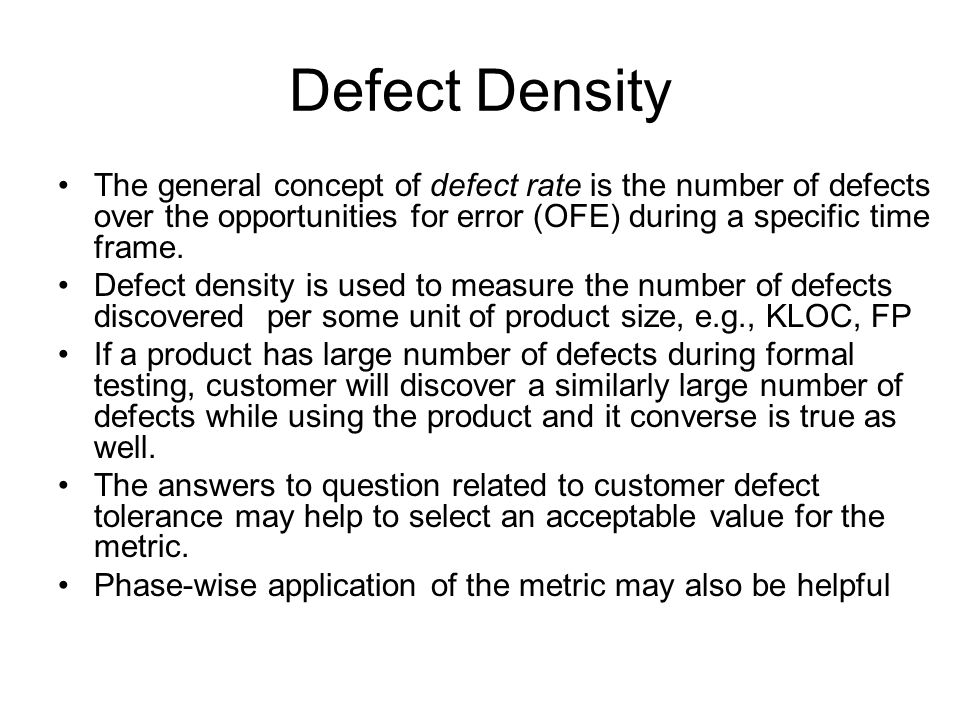 Defect Density The general concept of defect rate is the number of defects over the opportunities for error (OFE) during a specific time frame.