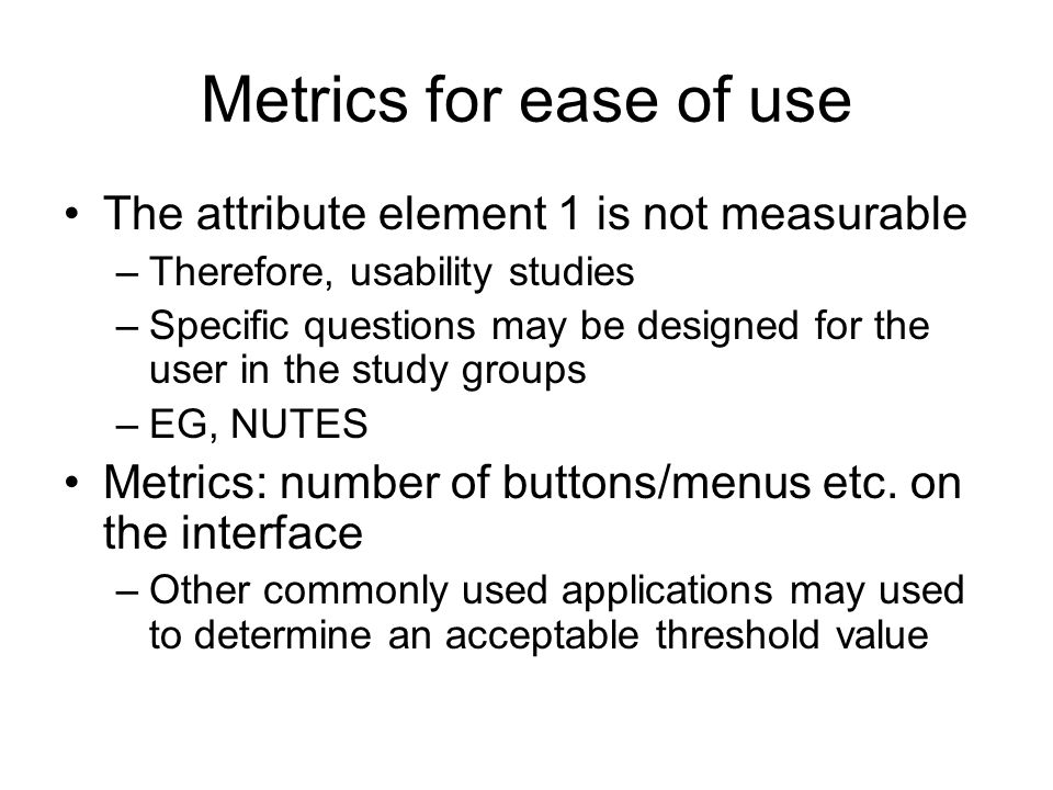 Metrics for ease of use The attribute element 1 is not measurable