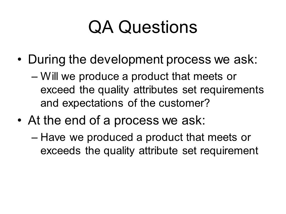 QA Questions During the development process we ask: