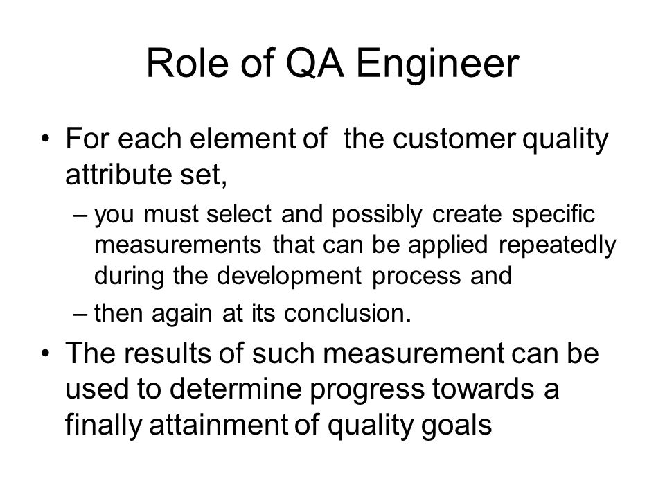 Role of QA Engineer For each element of the customer quality attribute set,