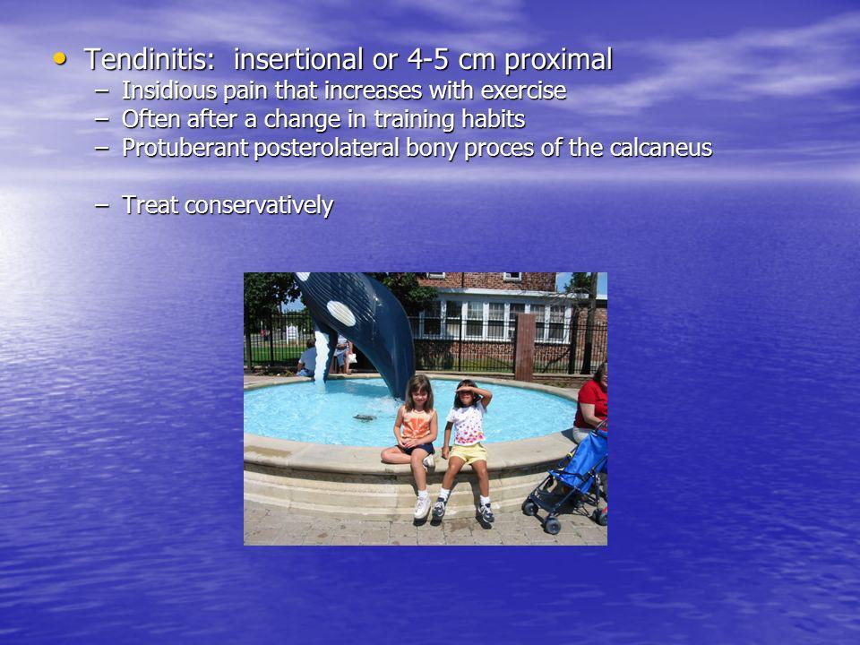 Tendinitis: insertional or 4-5 cm proximal
