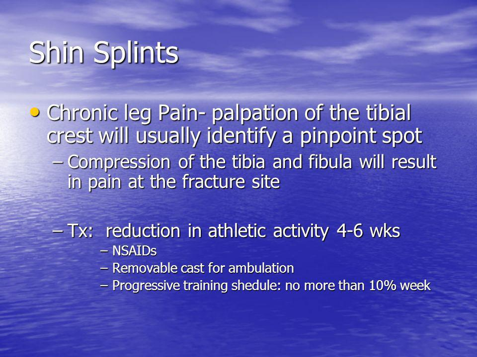 Shin Splints Chronic leg Pain- palpation of the tibial crest will usually identify a pinpoint spot.
