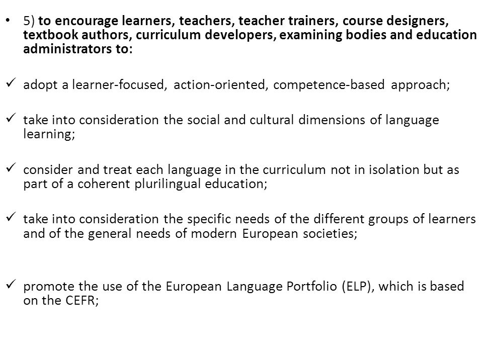 5) to encourage learners, teachers, teacher trainers, course designers, textbook authors, curriculum developers, examining bodies and education administrators to: