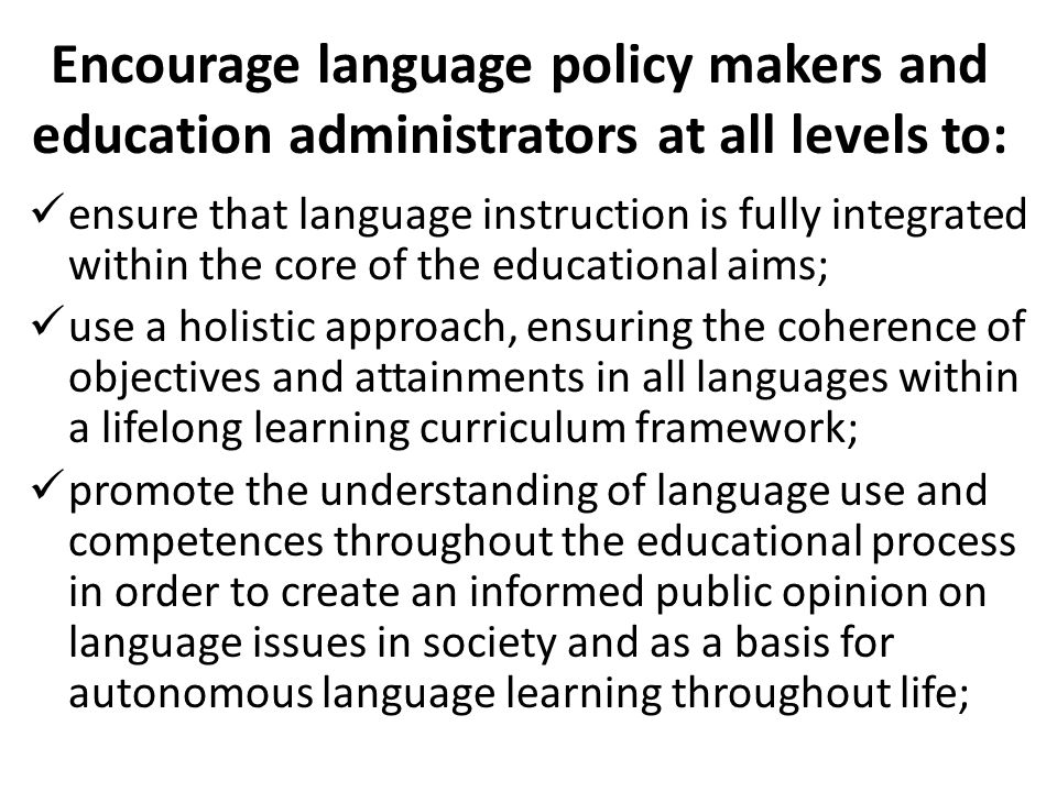 Encourage language policy makers and education administrators at all levels to: