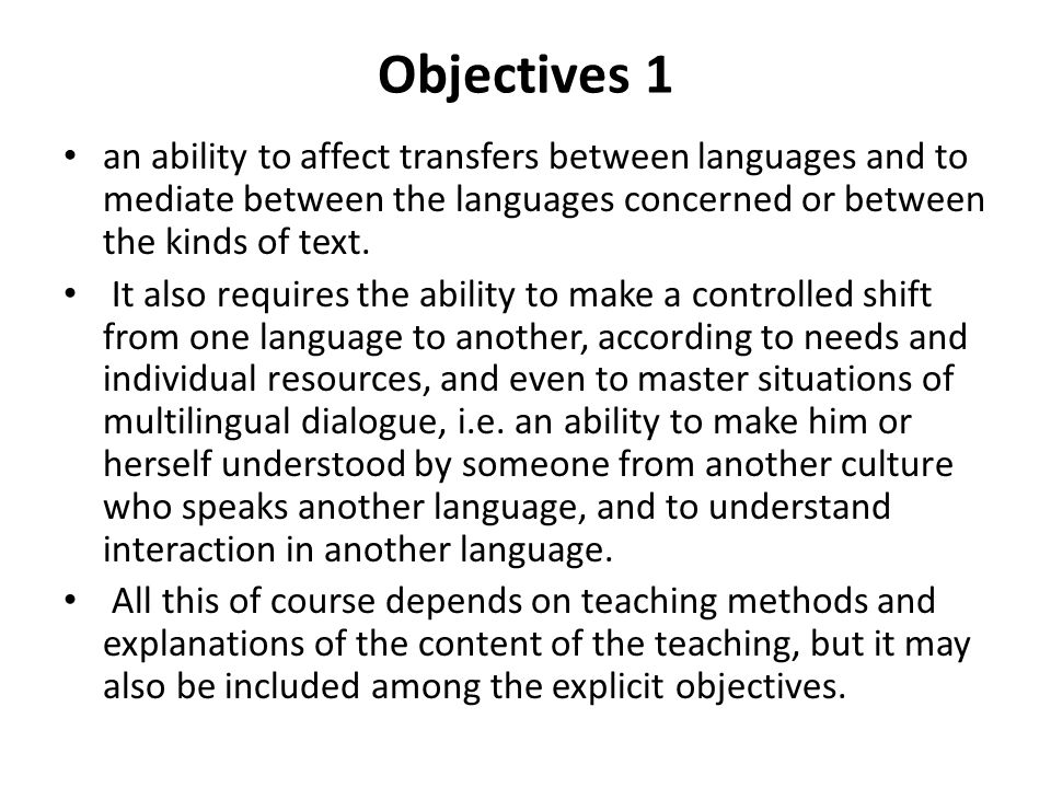 Objectives 1 an ability to affect transfers between languages and to mediate between the languages concerned or between the kinds of text.