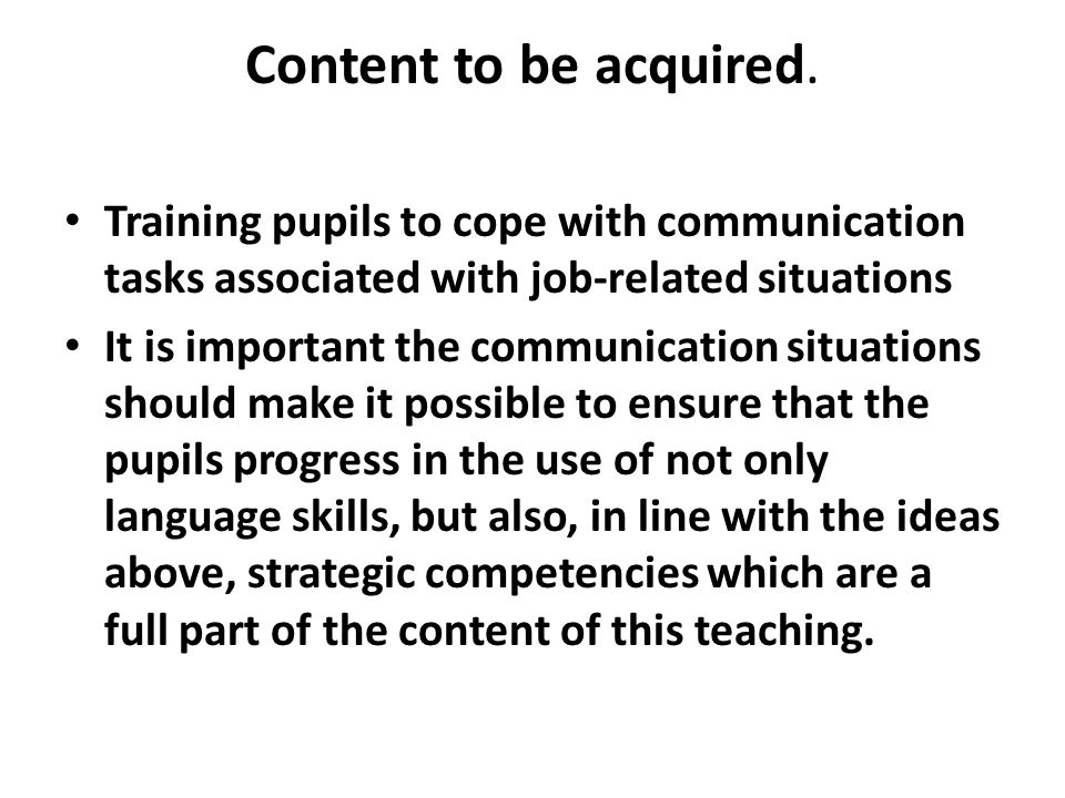Content to be acquired. Training pupils to cope with communication tasks associated with job-related situations.