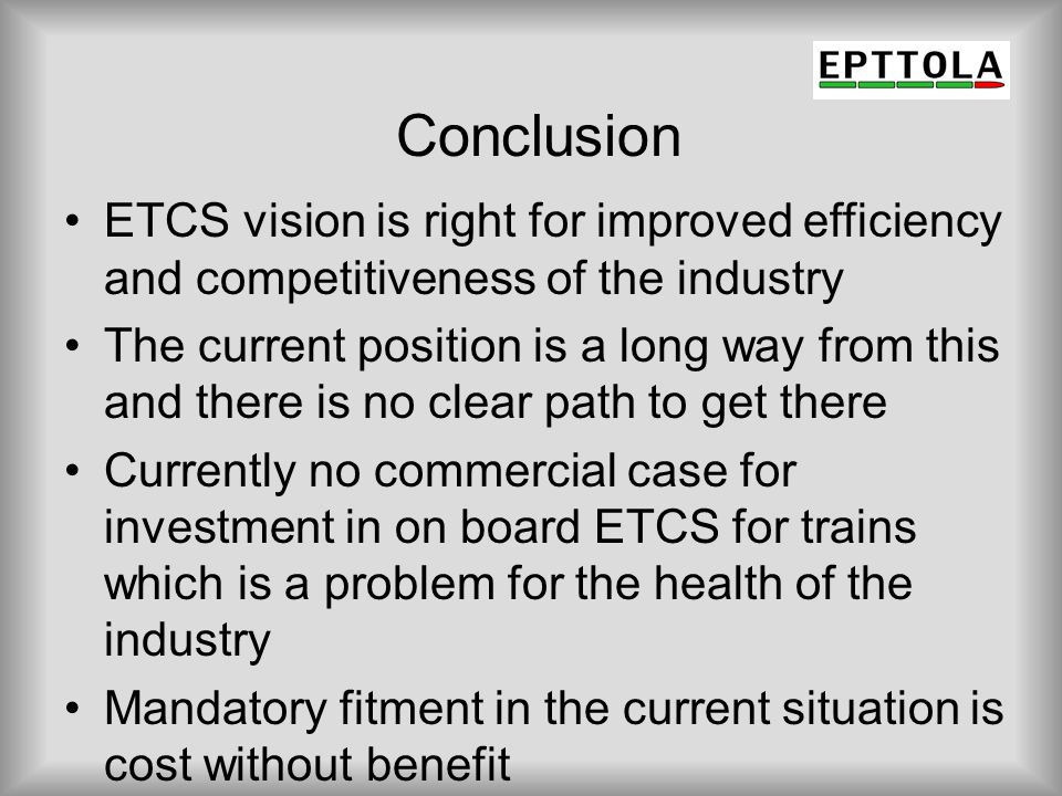 Conclusion ETCS vision is right for improved efficiency and competitiveness of the industry.