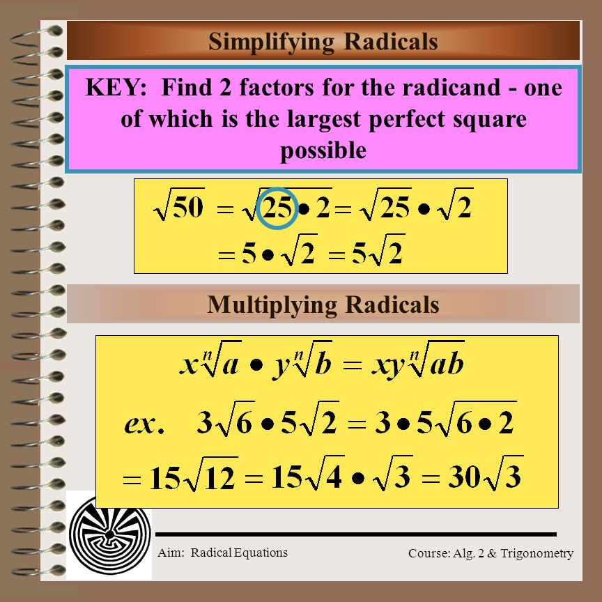 Simplifying Radicals KEY: Find 2 factors for the radicand - one of which is the largest perfect square possible.