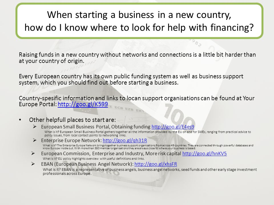 When starting a business in a new country, how do I know where to look for help with financing