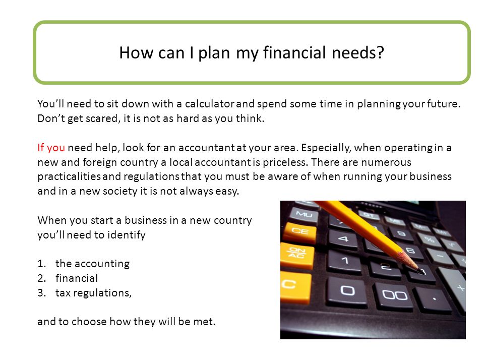 How can I plan my financial needs