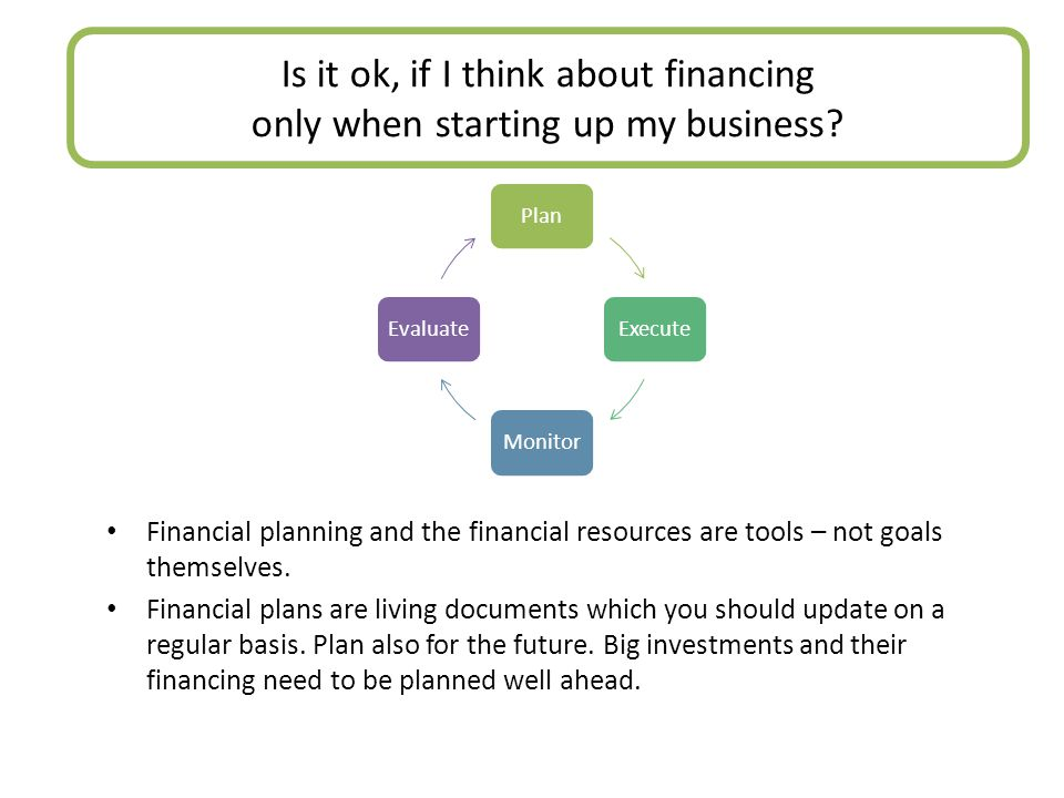 Is it ok, if I think about financing only when starting up my business