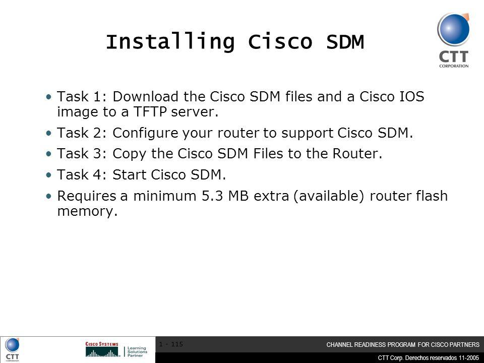 Installing Cisco SDM Task 1: Download the Cisco SDM files and a Cisco IOS image to a TFTP server.