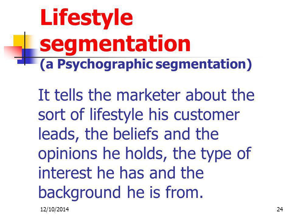 Lifestyle segmentation (a Psychographic segmentation)