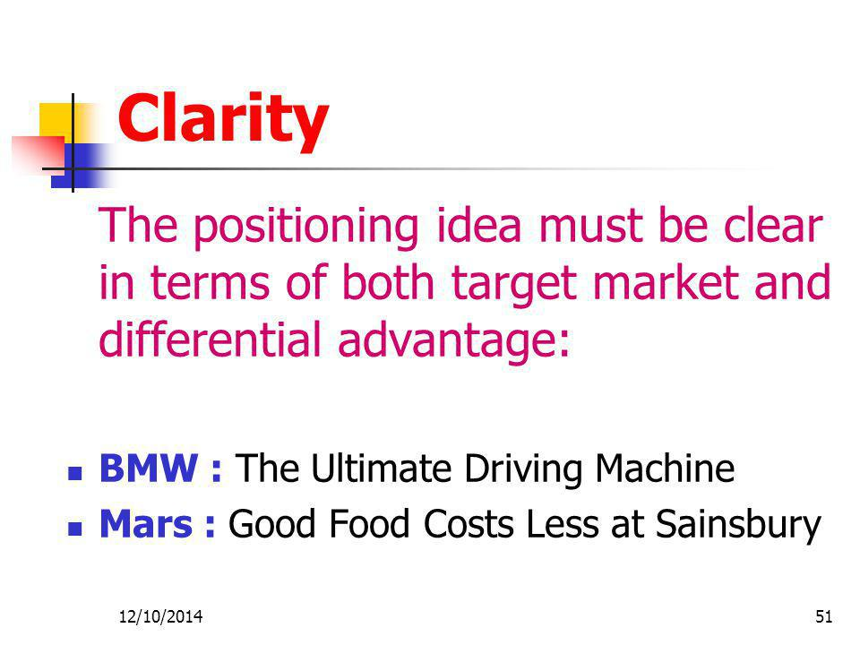 Clarity The positioning idea must be clear in terms of both target market and differential advantage: