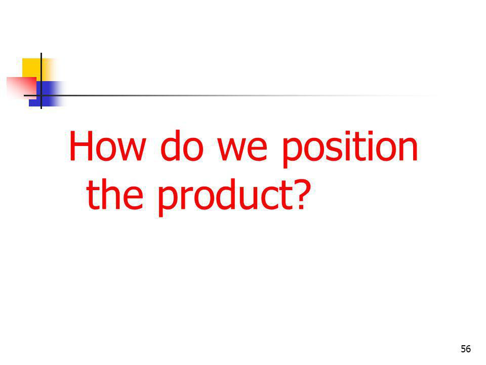 How do we position the product