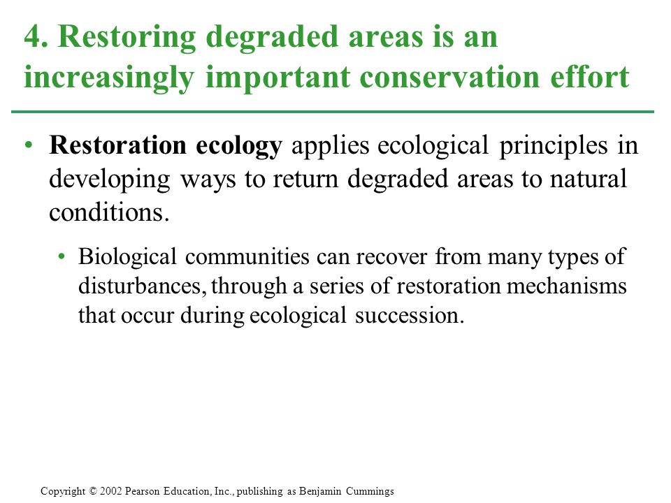 4. Restoring degraded areas is an increasingly important conservation effort