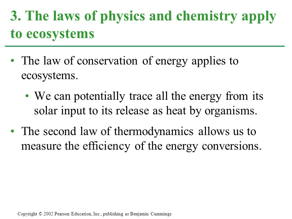 3. The laws of physics and chemistry apply to ecosystems