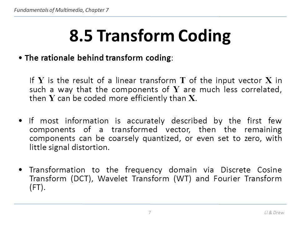 8.5 Transform Coding • The rationale behind transform coding: